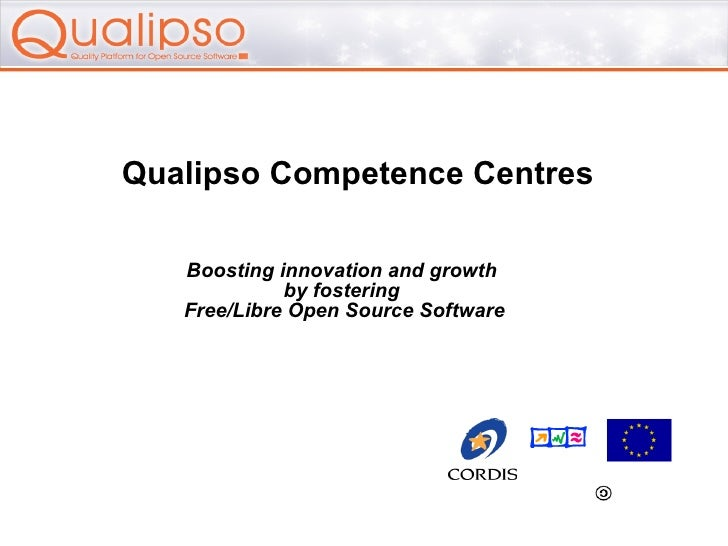 Qualipso Competence Centres Boosting innovation and growth  by fostering  Free/Libre Open Source Software