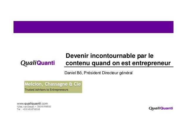 Devenir incontournable par lecontenu quand on est entrepreneurq pDaniel Bô, Président Directeur général1www.qualiquanti.co...
