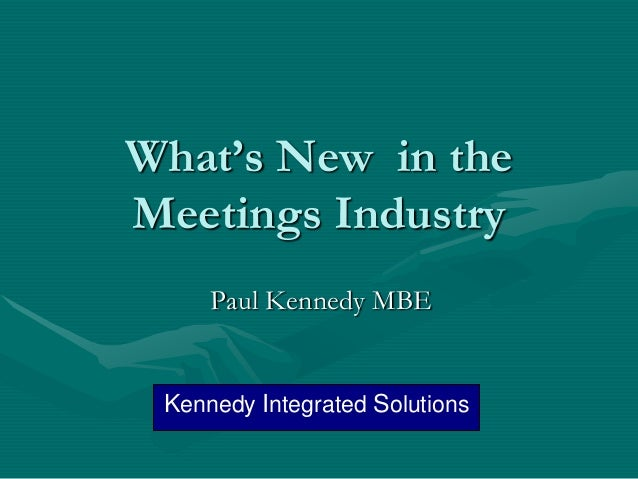 What's New in theMeetings Industry     Paul Kennedy MBE Kennedy Integrated Solutions
