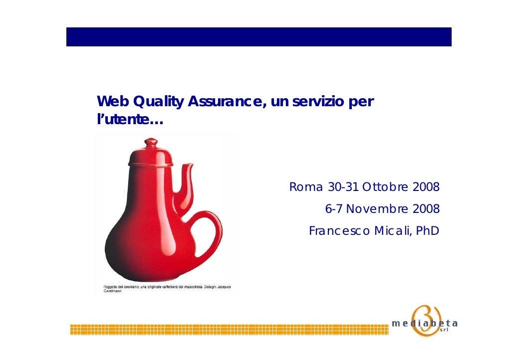Web Quality Assurance, un servizio per l'utente…                              Roma 30-31 Ottobre 2008                     ...