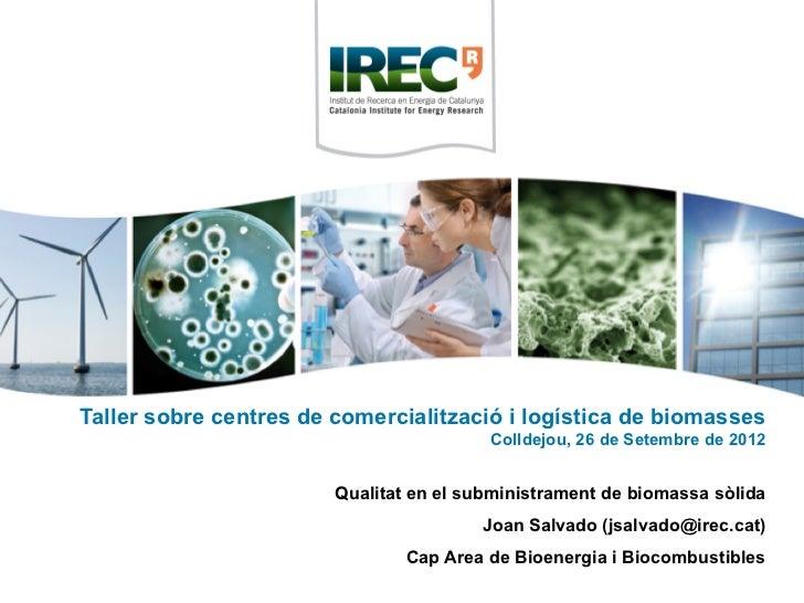Taller sobre centres de comercialització i logística de biomasses                                         Colldejou, 26 de...