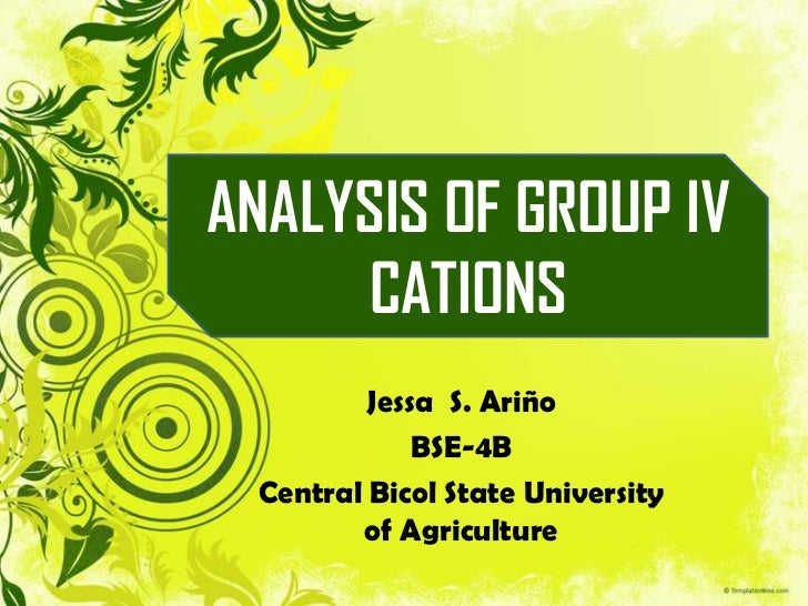 ANALYSIS OF GROUP IV     CATIONS         Jessa S. Ariño             BSE-4B Central Bicol State University        of Agricu...