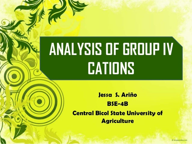 Jessa S. Ariño BSE-4B Central Bicol State University of Agriculture ANALYSIS OF GROUP IV CATIONS