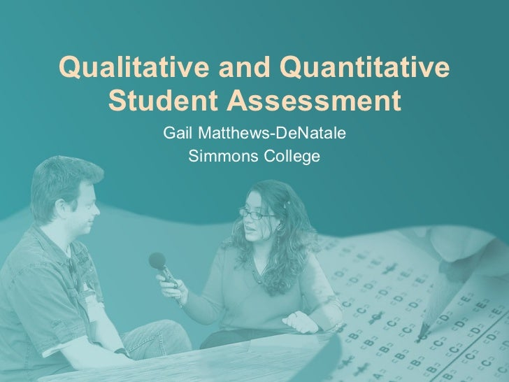 Qualitative and Quantitative Student Assessment Gail Matthews-DeNatale Simmons College