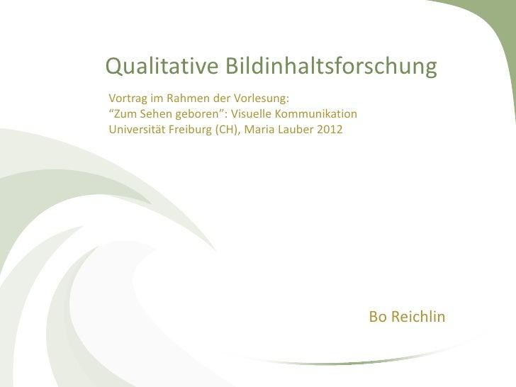 """Qualitative BildinhaltsforschungVortrag im Rahmen der Vorlesung:""""Zum Sehen geboren"""": Visuelle KommunikationUniversität Fre..."""