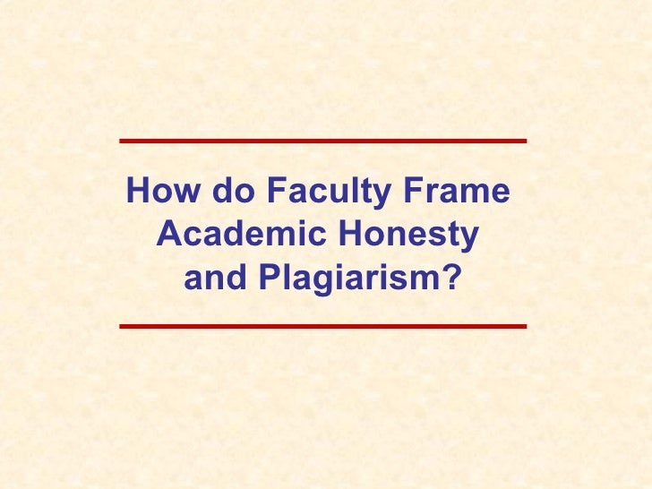 How do Faculty Frame Academic Honesty  and Plagiarism?