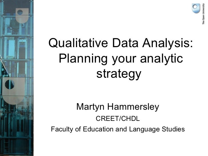 Qualitative Data Analysis: Planning your analytic         strategy       Martyn Hammersley             CREET/CHDLFaculty o...