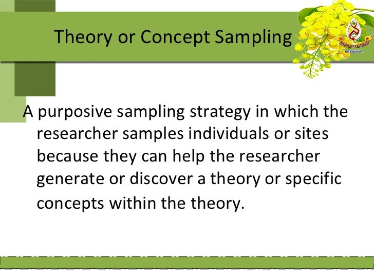 Theory or Concept SamplingA purposive sampling strategy in which the  researcher samples individuals or sites  because the...