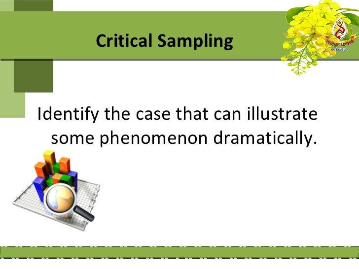 Critical SamplingIdentify the case that can illustrate  some phenomenon dramatically.