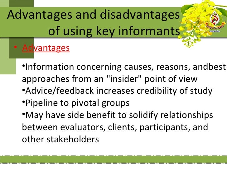 Advantages and disadvantages      of using key informants • Advantages  •Information concerning causes, reasons, andbest  ...