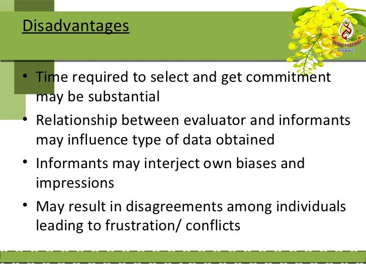Disadvantages• Time required to select and get commitment  may be substantial• Relationship between evaluator and informan...