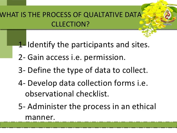 WHAT IS THE PROCESS OF QUALTATIVE DATA              CLLECTION?     1- Identify the participants and sites.     2- Gain acc...