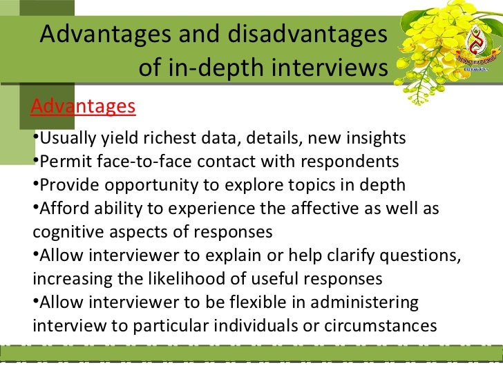 Advantages and disadvantages       of in-depth interviewsAdvantages•Usually yield richest data, details, new insights•Perm...