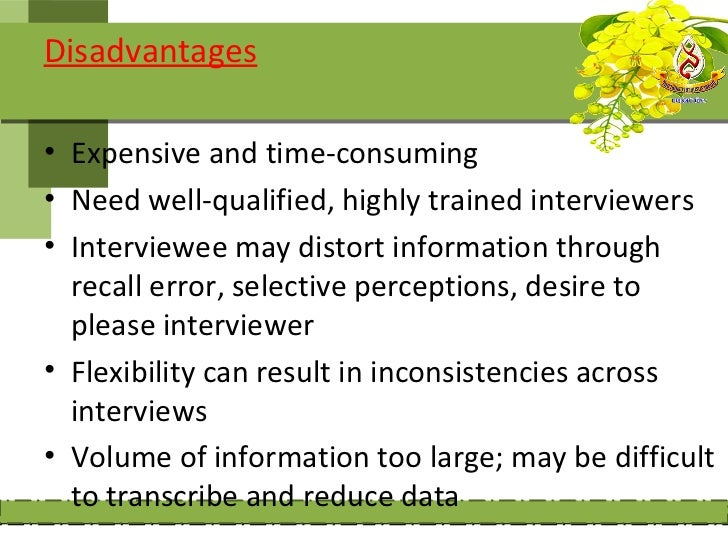 Disadvantages• Expensive and time-consuming• Need well-qualified, highly trained interviewers• Interviewee may distort inf...