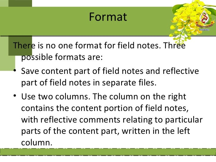 FormatThere is no one format for field notes. Three  possible formats are:• Save content part of field notes and reflectiv...