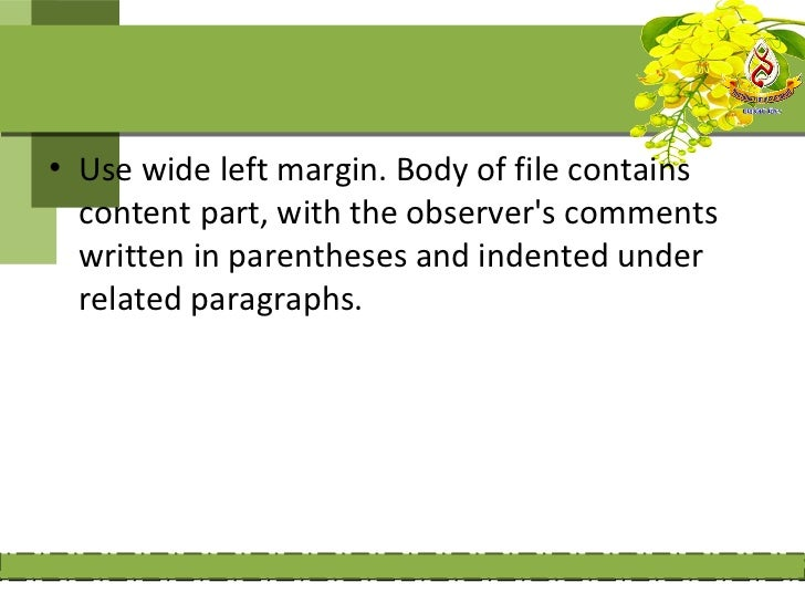 • Use wide left margin. Body of file contains  content part, with the observers comments  written in parentheses and inden...