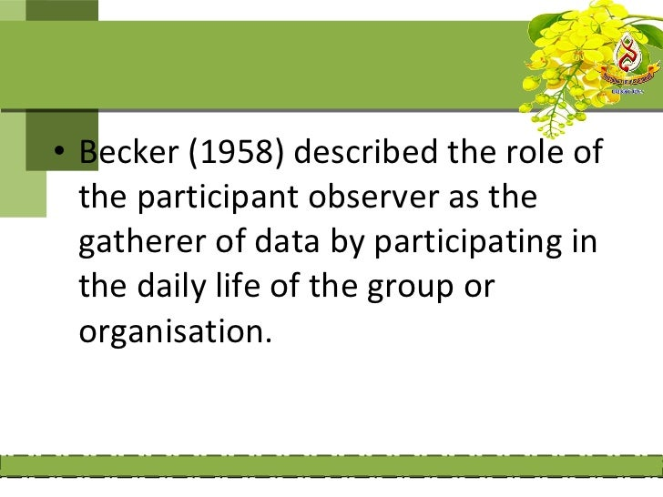 Observational roles A participant observer: is an observational   role adopted by researchers when they   take part in act...