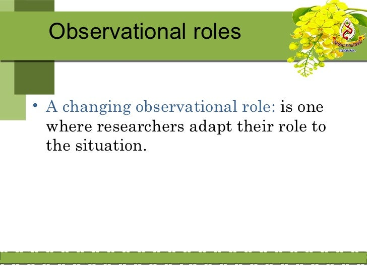 ObservationsThe process of gathering open-ended,  firsthand information by observing  people and places at a research site.