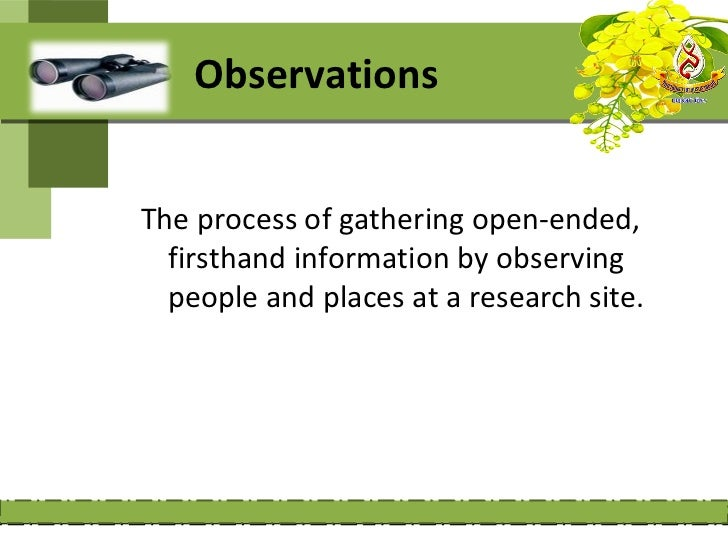 Advantages :     opportunity to record information as it occurs in a     setting,1- To study actual behavior and Permit ev...