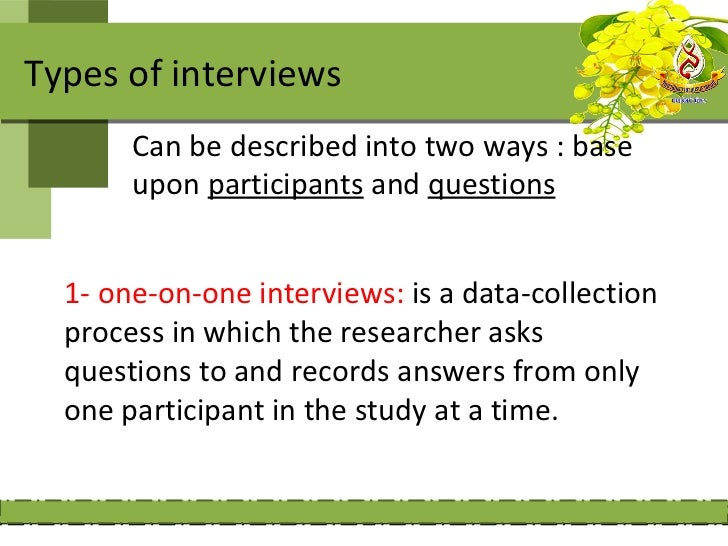 2- focus group interviews: the process ofcollecting data through interviews with agroup of people, typically four to six.