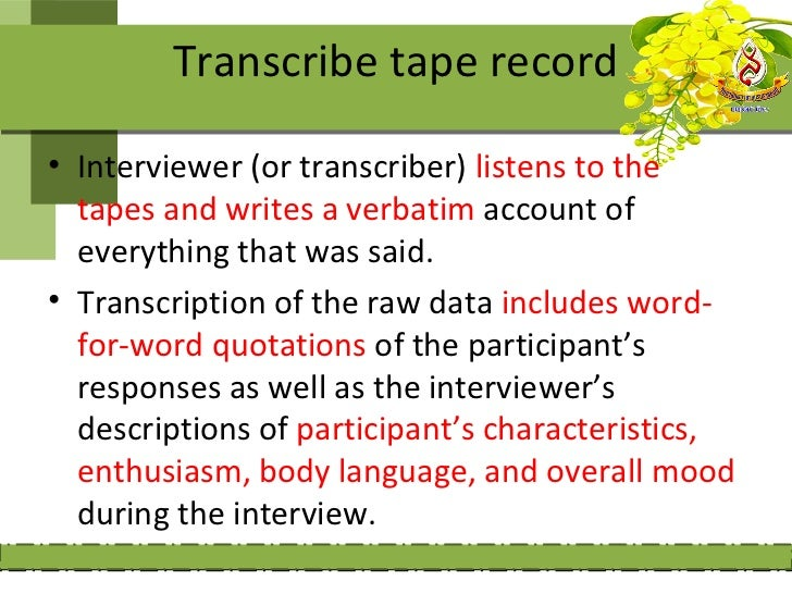 • Notes from the interview can be used to  identify speakers or to recall comments that  are garbled or unclear on the tape.