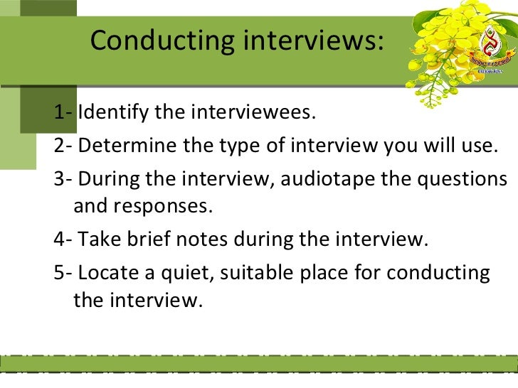 6- Obtain the consent from the interviewee to  participate in the study.7- Have a plan, but be flexible.8- Use probes to o...
