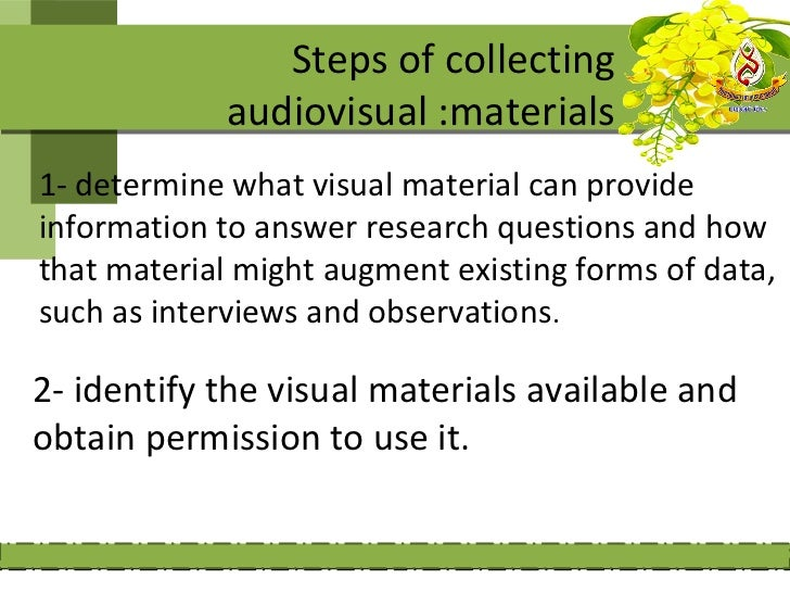3- check the accuracy and authenticity of the visual materials if you do not record it yourself.4- collect the data and or...