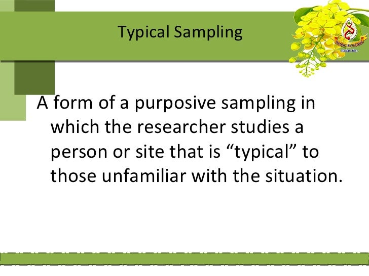 """Typical SamplingA form of a purposive sampling in which the researcher studies a person or site that is """"typical"""" to those..."""