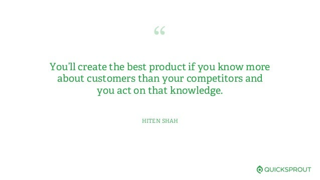""" You'll create the best product if you know more about customers than your competitors and you act on that knowledge. HIT..."