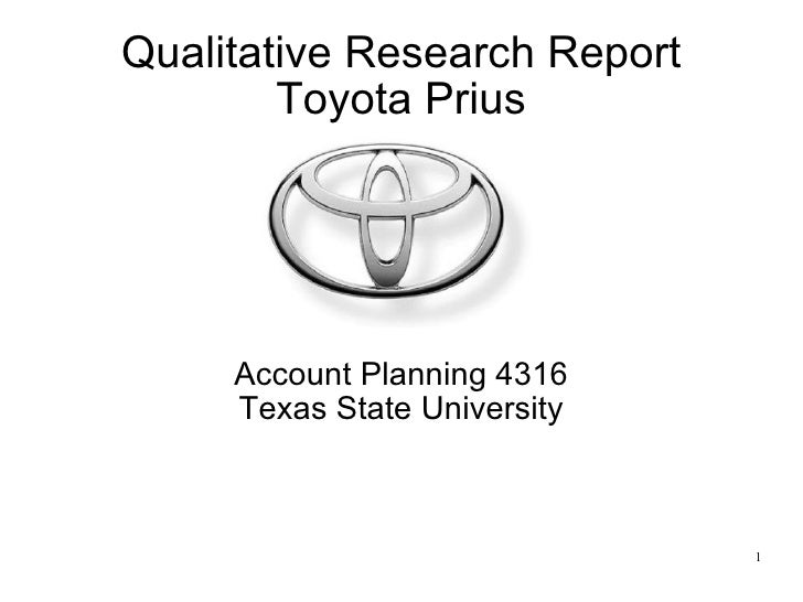 Qualitative Research Report Toyota Prius April 13, 2010 Account Planning 4316 Texas State University