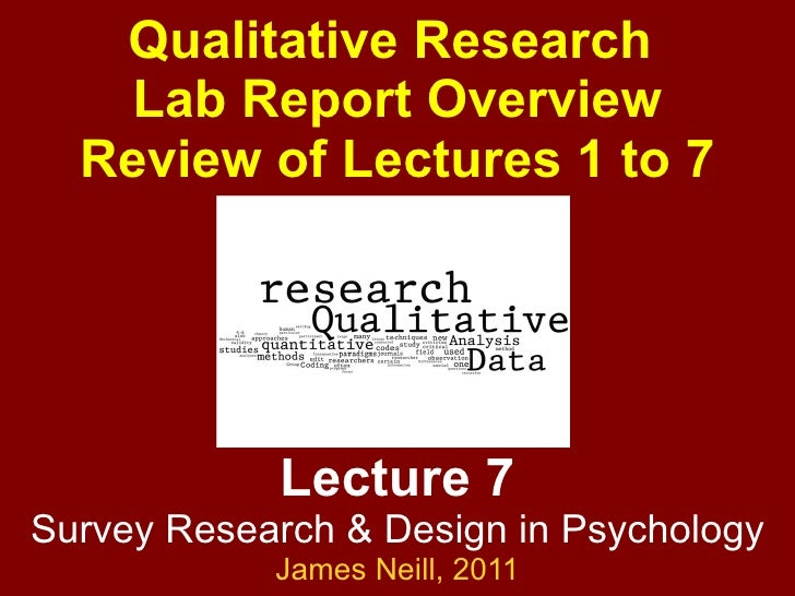 Lecture 7 Survey Research & Design in Psychology James Neill,  2011 Qualitative Research  Lab Report Overview Review of Le...