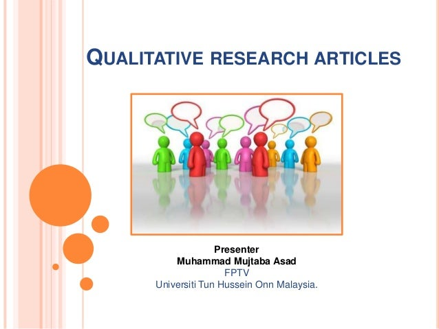 QUALITATIVE RESEARCH ARTICLES  Presenter Muhammad Mujtaba Asad FPTV Universiti Tun Hussein Onn Malaysia.