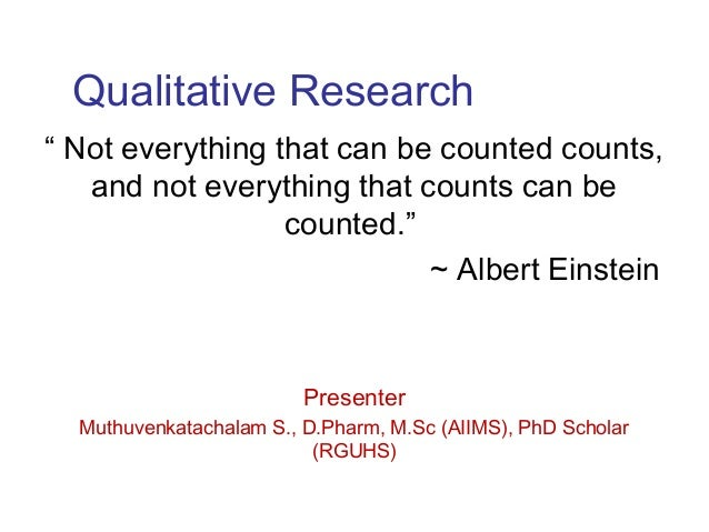 """Qualitative Research """" Not everything that can be counted counts, and not everything that counts can be counted."""" ~ Albert..."""
