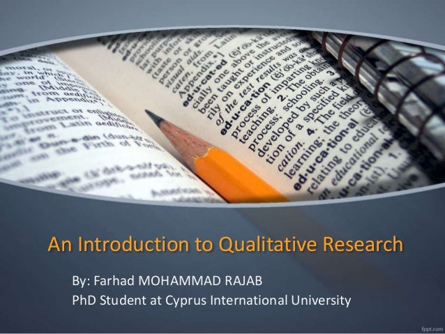 An Introduction to Qualitative Research By: Farhad MOHAMMAD RAJAB PhD Student at Cyprus International University