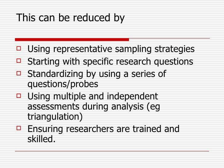 This can be reduced by <ul><li>Using representative sampling strategies </li></ul><ul><li>Starting with specific research ...