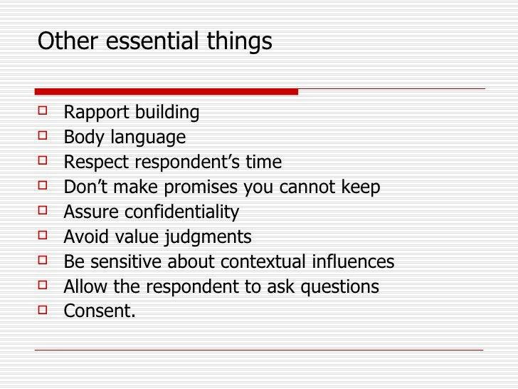 Other essential things <ul><li>Rapport building </li></ul><ul><li>Body language </li></ul><ul><li>Respect respondent's tim...