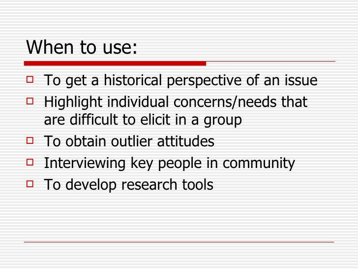 When to use: <ul><li>To get a historical perspective of an issue </li></ul><ul><li>Highlight individual concerns/needs tha...