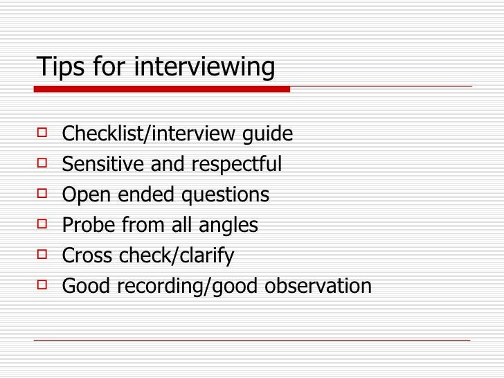 Tips for interviewing <ul><li>Checklist/interview guide </li></ul><ul><li>Sensitive and respectful </li></ul><ul><li>Open ...