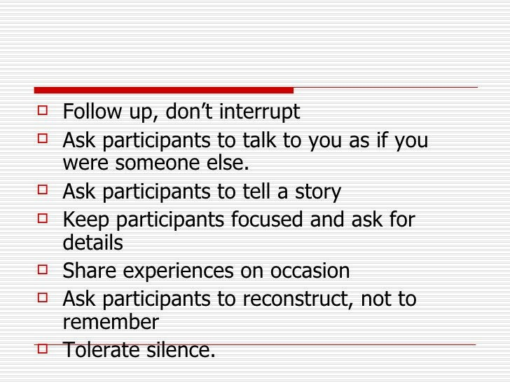 <ul><li>Follow up, don't interrupt </li></ul><ul><li>Ask participants to talk to you as if you were someone else. </li></u...