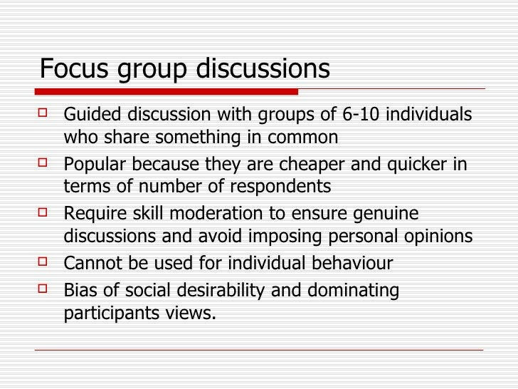 Focus group discussions <ul><li>Guided discussion with groups of 6-10 individuals who share something in common </li></ul>...