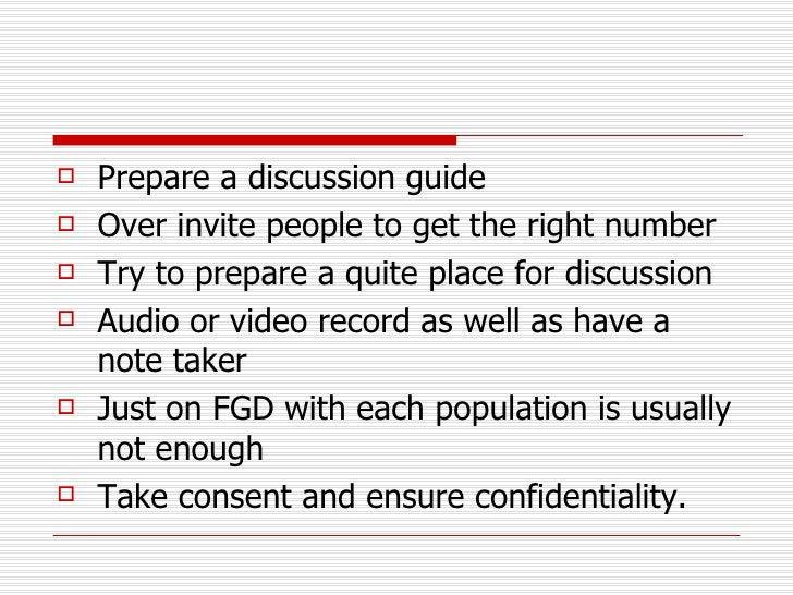 <ul><li>Prepare a discussion guide </li></ul><ul><li>Over invite people to get the right number </li></ul><ul><li>Try to p...