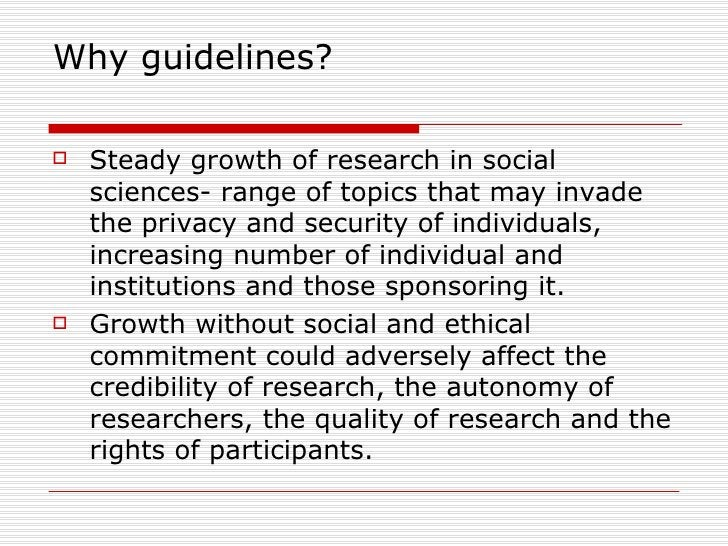 Why guidelines?  <ul><li>Steady growth of research in social sciences- range of topics that may invade the privacy and sec...