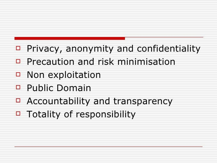 <ul><li>Privacy, anonymity and confidentiality  </li></ul><ul><li>Precaution and risk minimisation </li></ul><ul><li>Non e...