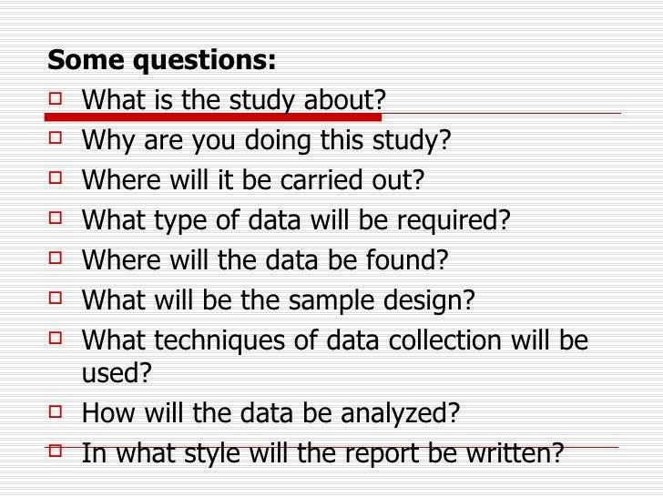 <ul><li>Some questions:   </li></ul><ul><li>What is the study about? </li></ul><ul><li>Why are you doing this study? </li>...