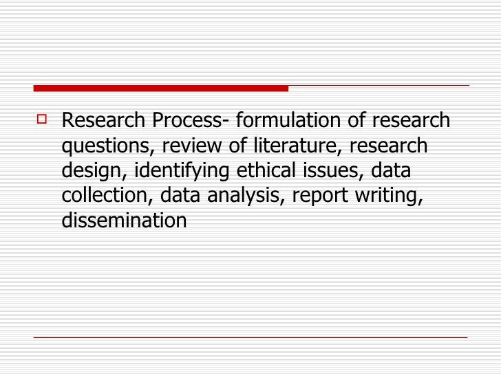 <ul><li>Research Process- formulation of research questions, review of literature, research design, identifying ethical is...