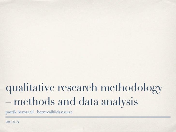 qualitative research methodology– methods and data analysispatrik hernwall · hernwall@dsv.su.se2011.11.24