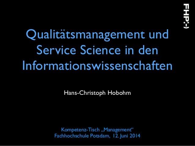 """Qualitätsmanagement und Service Science in den Informationswissenschaften Hans-Christoph Hobohm Kompetenz-Tisch """"Managemen..."""