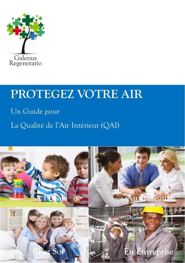 PROTEGEZ VOTRE AIR Un Guide pour La Qualité de l'Air Intérieur (QAI) A l'Ecole Au Bureau Chez Soi En Entreprise