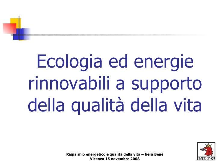 Ecologia ed energie rinnovabili a supporto della qualità della vita