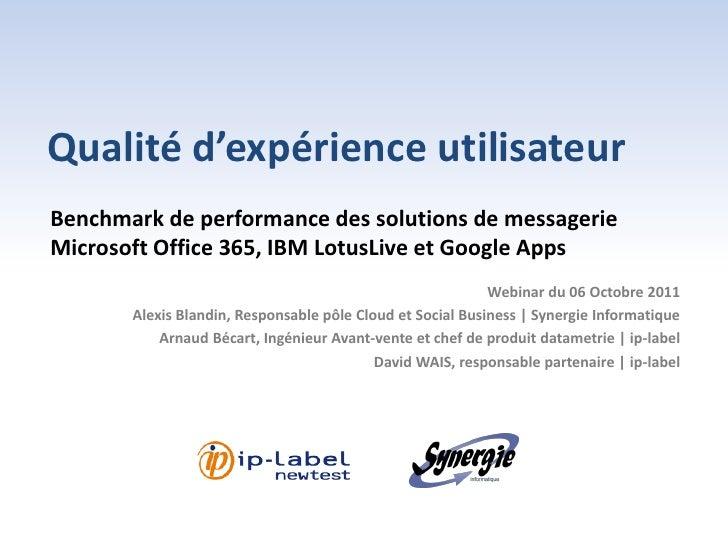 Qualité d'expérience utilisateurBenchmark de performance des solutions de messagerieMicrosoft Office 365, IBM LotusLive et...